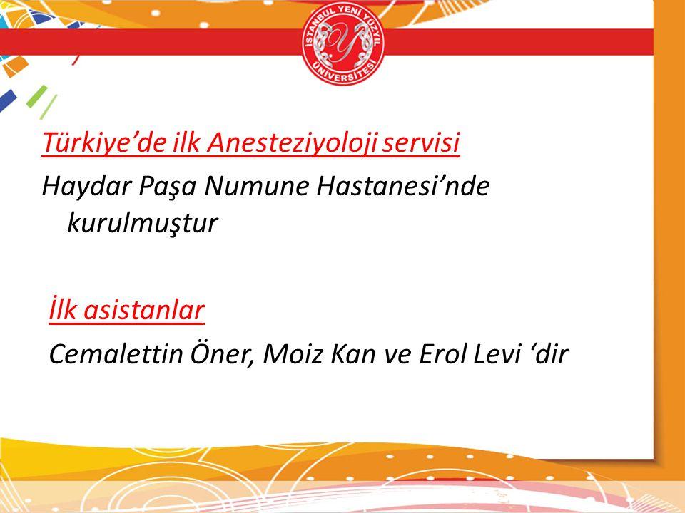 Türkiye'de ilk Anesteziyoloji servisi Haydar Paşa Numune Hastanesi'nde kurulmuştur İlk asistanlar Cemalettin Öner, Moiz Kan ve Erol Levi 'dir