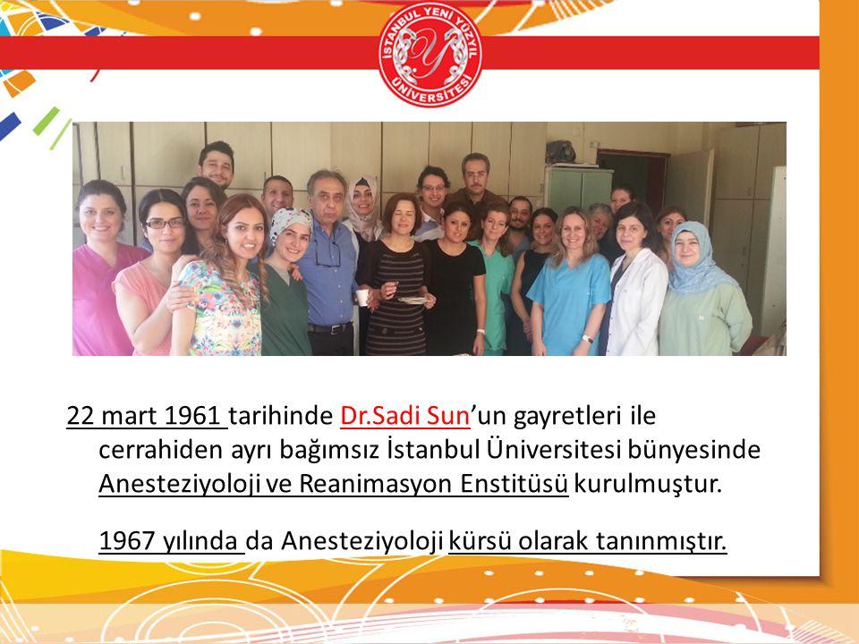 22 mart 1961 tarihinde Dr.Sadi Sun'un gayretleri ile cerrahiden ayrı bağımsız İstanbul Üniversitesi bünyesinde Anesteziyoloji ve Reanimasyon Enstitüsü