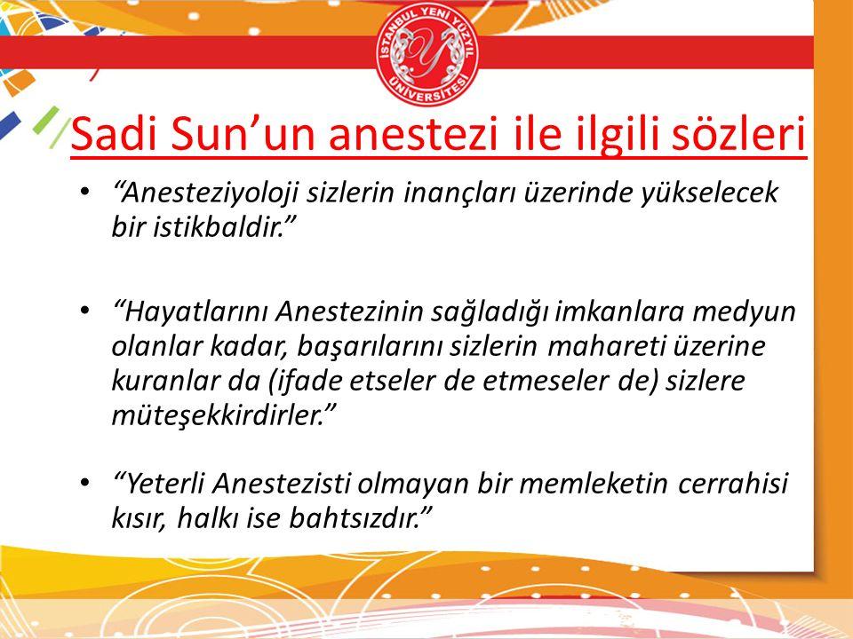 """Sadi Sun'un anestezi ile ilgili sözleri """"Anesteziyoloji sizlerin inançları üzerinde yükselecek bir istikbaldir."""" """"Hayatlarını Anestezinin sağladığı im"""