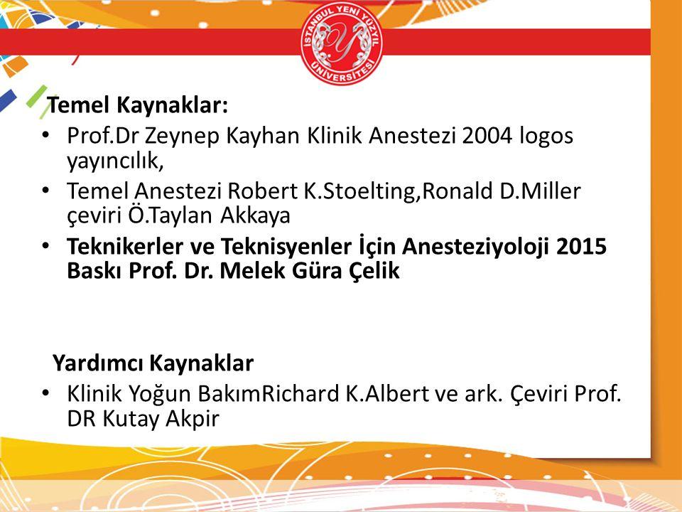 Temel Kaynaklar: Prof.Dr Zeynep Kayhan Klinik Anestezi 2004 logos yayıncılık, Temel Anestezi Robert K.Stoelting,Ronald D.Miller çeviri Ö.Taylan Akkaya