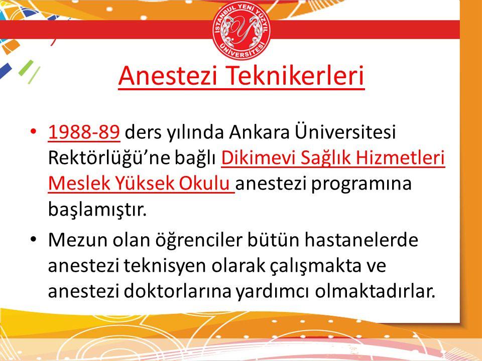 Anestezi Teknikerleri 1988-89 ders yılında Ankara Üniversitesi Rektörlüğü'ne bağlı Dikimevi Sağlık Hizmetleri Meslek Yüksek Okulu anestezi programına başlamıştır.