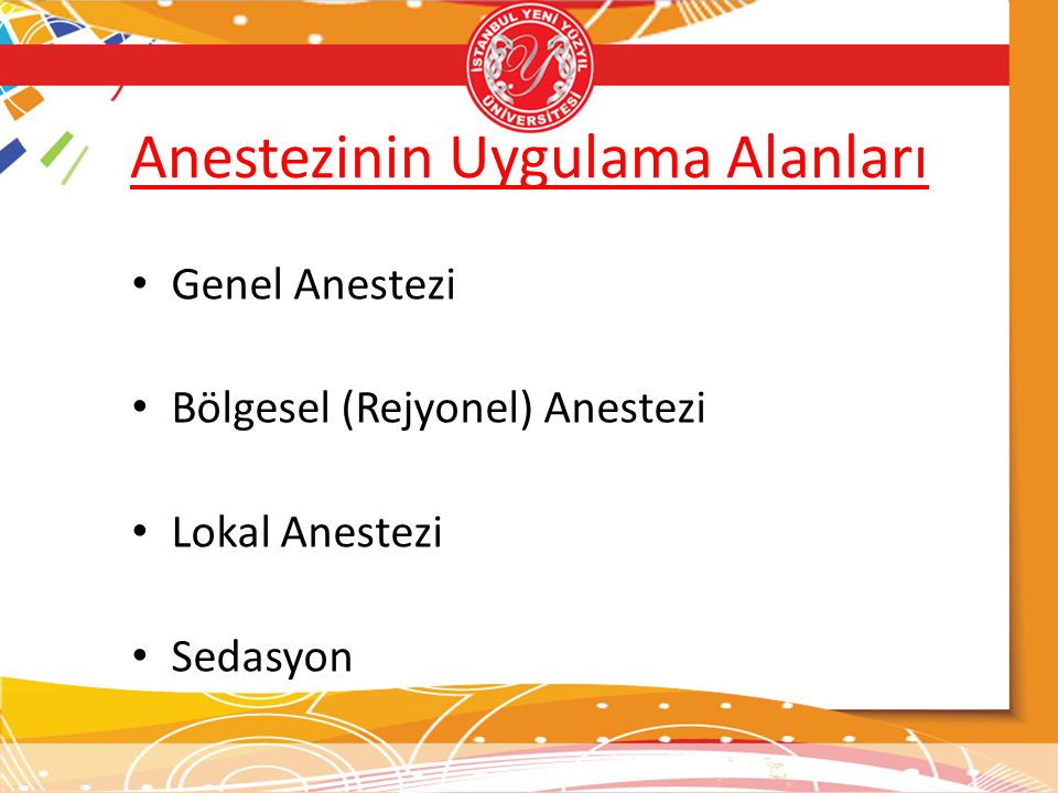 Anestezinin Uygulama Alanları Genel Anestezi Bölgesel (Rejyonel) Anestezi Lokal Anestezi Sedasyon
