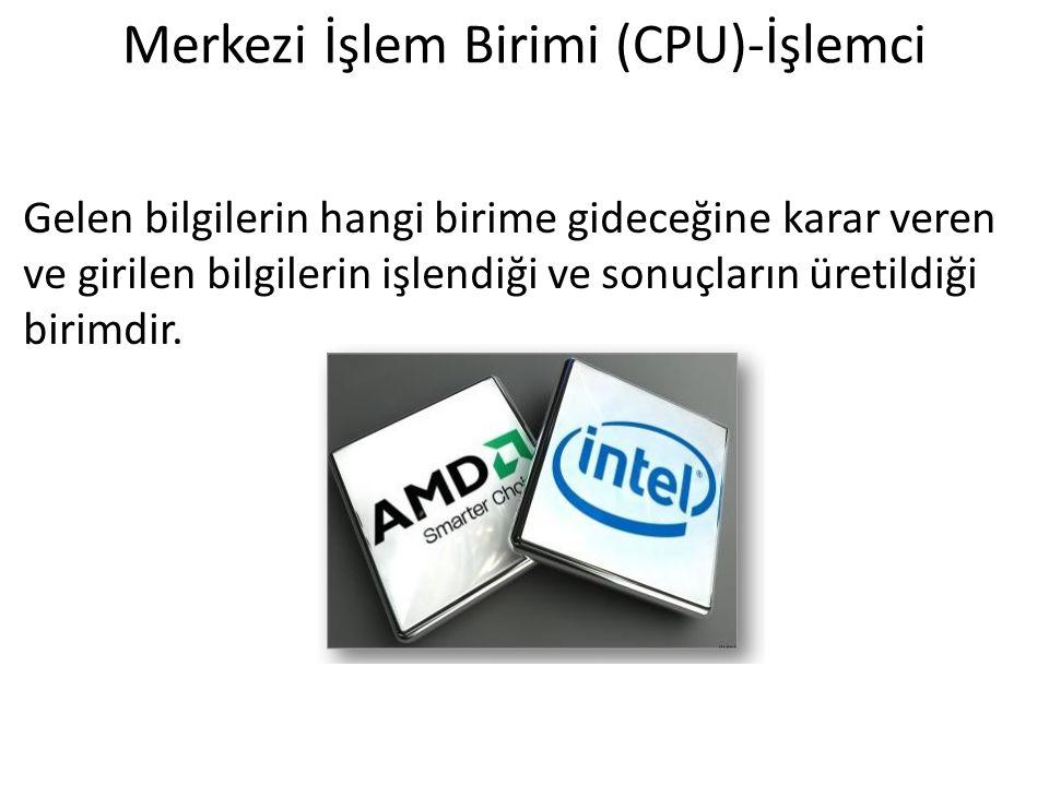 Merkezi İşlem Birimi (CPU)-İşlemci Gelen bilgilerin hangi birime gideceğine karar veren ve girilen bilgilerin işlendiği ve sonuçların üretildiği birim