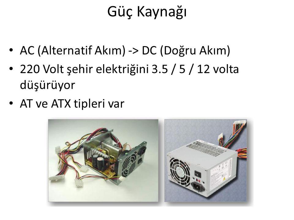 Güç Kaynağı AC (Alternatif Akım) -> DC (Doğru Akım) 220 Volt şehir elektriğini 3.5 / 5 / 12 volta düşürüyor AT ve ATX tipleri var