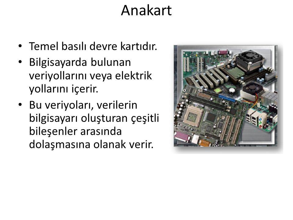 Anakart Temel basılı devre kartıdır. Bilgisayarda bulunan veriyollarını veya elektrik yollarını içerir. Bu veriyoları, verilerin bilgisayarı oluşturan