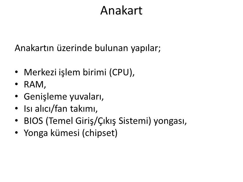 Anakart Anakartın üzerinde bulunan yapılar; Merkezi işlem birimi (CPU), RAM, Genişleme yuvaları, Isı alıcı/fan takımı, BIOS (Temel Giriş/Çıkış Sistemi
