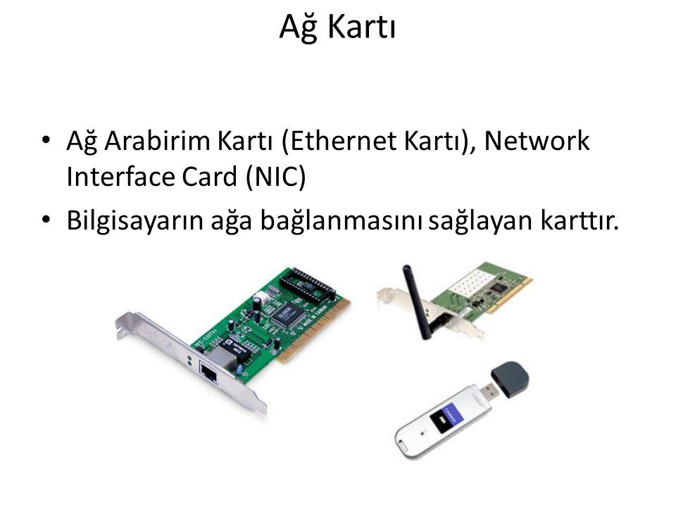 Ağ Kartı Ağ Arabirim Kartı (Ethernet Kartı), Network Interface Card (NIC) Bilgisayarın ağa bağlanmasını sağlayan karttır.