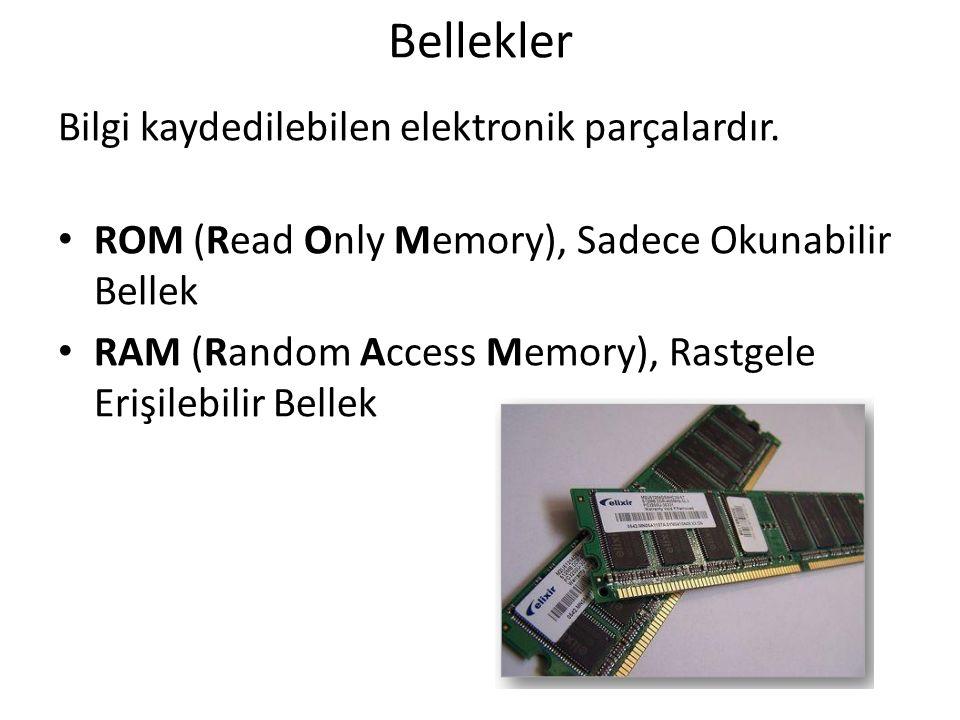 Bellekler Bilgi kaydedilebilen elektronik parçalardır. ROM (Read Only Memory), Sadece Okunabilir Bellek RAM (Random Access Memory), Rastgele Erişilebi