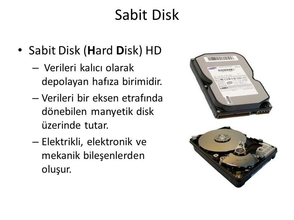 Sabit Disk Sabit Disk (Hard Disk) HD – Verileri kalıcı olarak depolayan hafıza birimidir. – Verileri bir eksen etrafında dönebilen manyetik disk üzeri