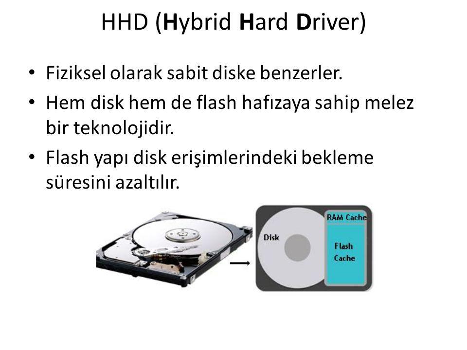 HHD (Hybrid Hard Driver) Fiziksel olarak sabit diske benzerler. Hem disk hem de flash hafızaya sahip melez bir teknolojidir. Flash yapı disk erişimler