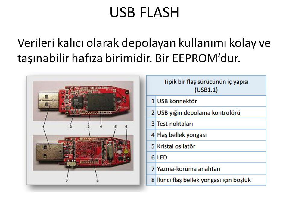 USB FLASH Verileri kalıcı olarak depolayan kullanımı kolay ve taşınabilir hafıza birimidir. Bir EEPROM'dur.