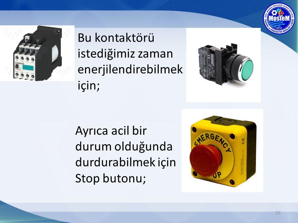 20 Bu kontaktörü istediğimiz zaman enerjilendirebilmek için; Ayrıca acil bir durum olduğunda durdurabilmek için Stop butonu;