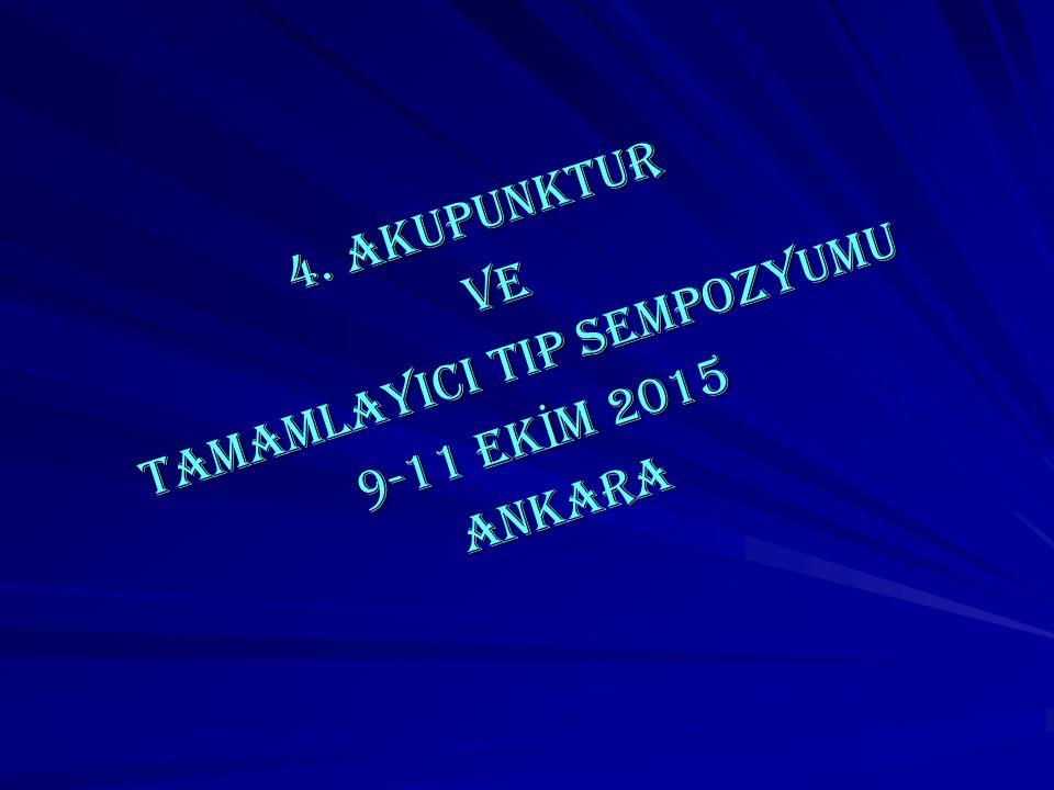 4. AKUPUNKTUR VE TAMAMLAYICI TIP SEMPOZYUMU 9-11 EK İ M 2015 ANKARA