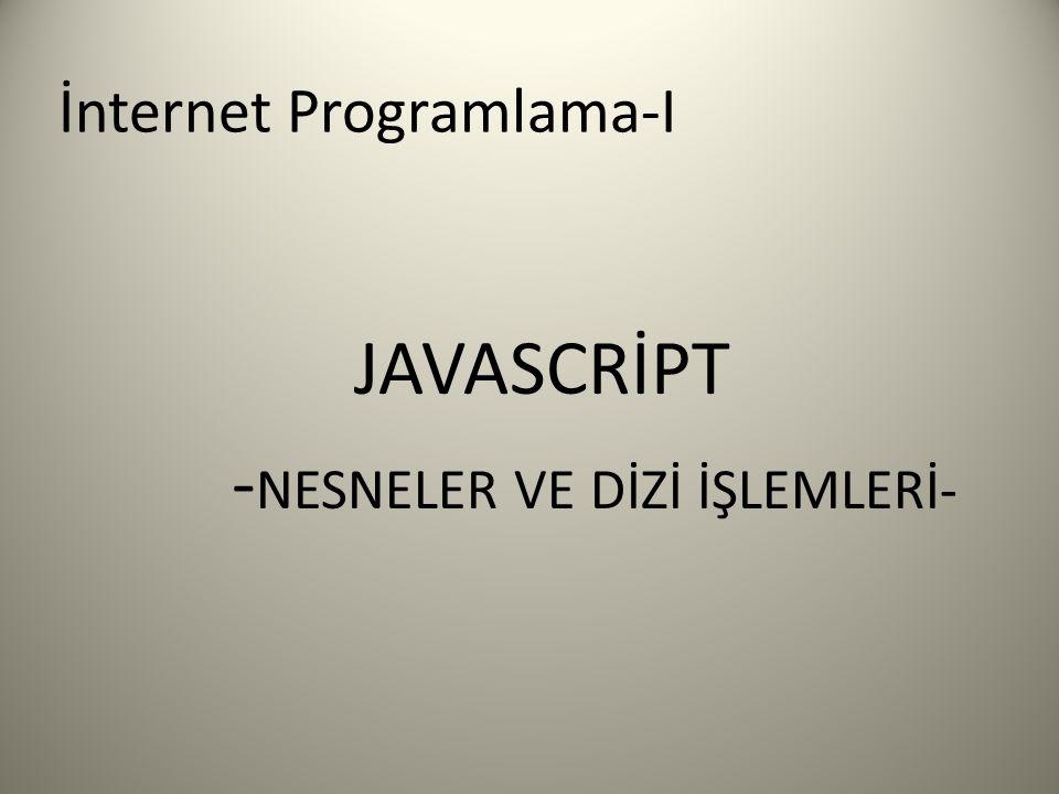 İnternet Programlama-I JAVASCRİPT - NESNELER VE DİZİ İŞLEMLERİ-