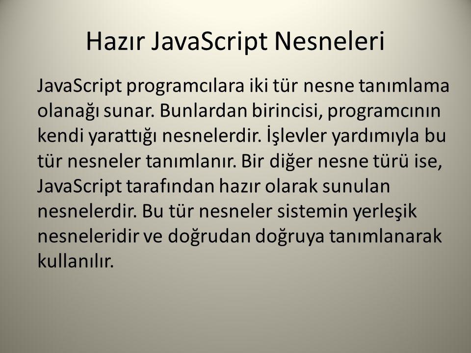 Hazır JavaScript Nesneleri JavaScript programcılara iki tür nesne tanımlama olanağı sunar. Bunlardan birincisi, programcının kendi yarattığı nesnelerd