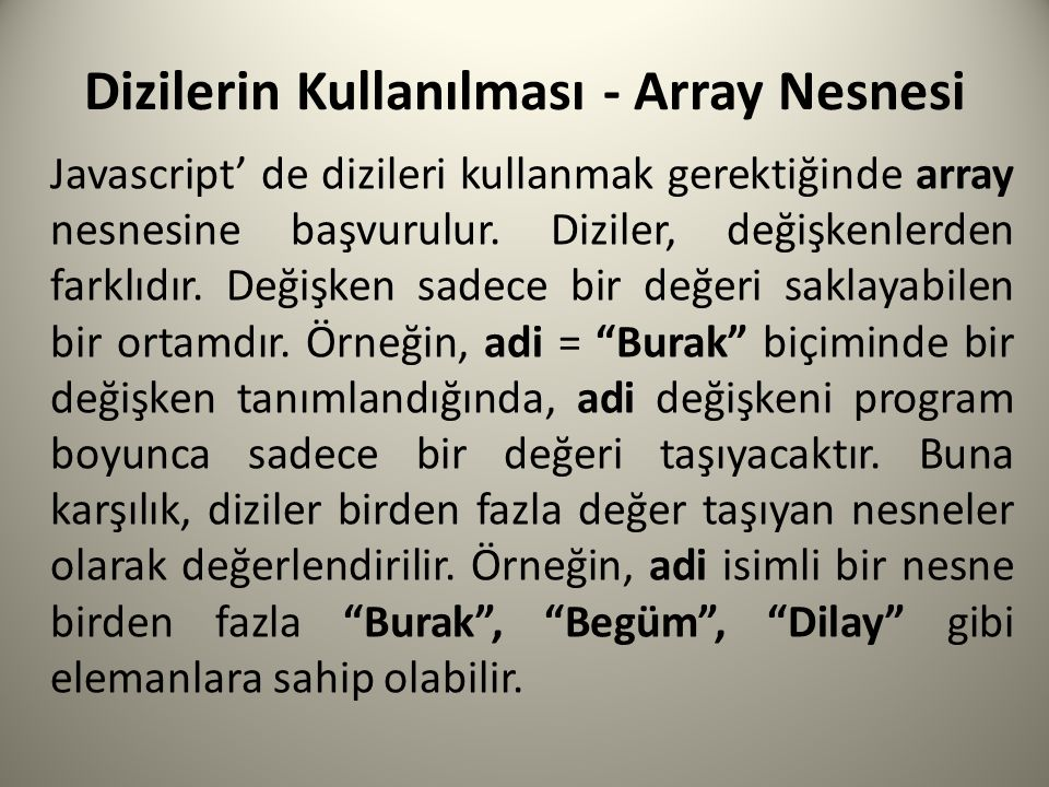 Dizilerin Kullanılması - Array Nesnesi Javascript' de dizileri kullanmak gerektiğinde array nesnesine başvurulur.
