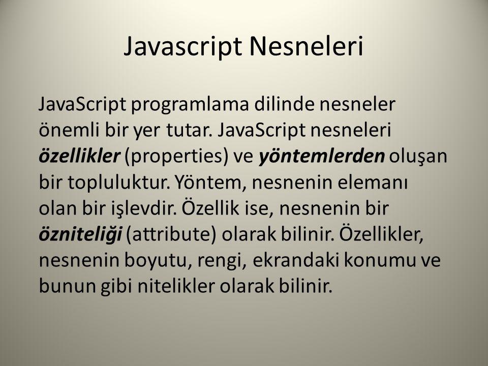Javascript Nesneleri JavaScript programlama dilinde nesneler önemli bir yer tutar. JavaScript nesneleri özellikler (properties) ve yöntemlerden oluşan