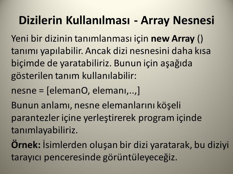 Dizilerin Kullanılması - Array Nesnesi Yeni bir dizinin tanımlanması için new Array () tanımı yapılabilir.