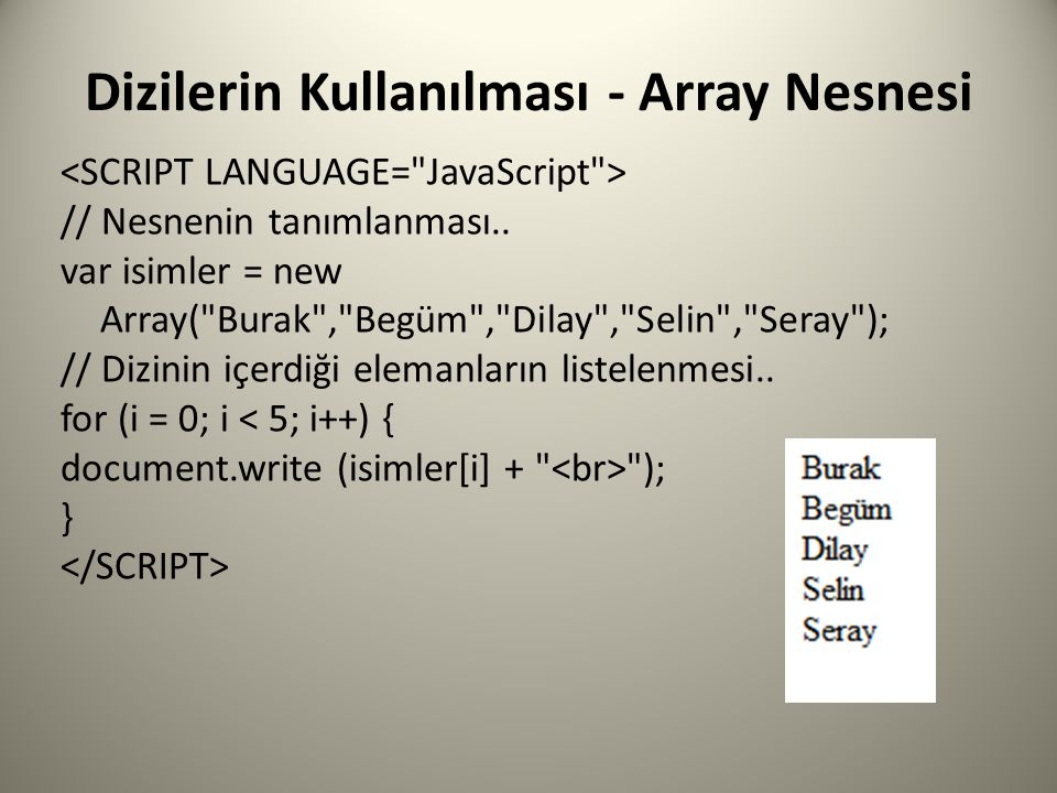 Dizilerin Kullanılması - Array Nesnesi // Nesnenin tanımlanması.. var isimler = new Array(