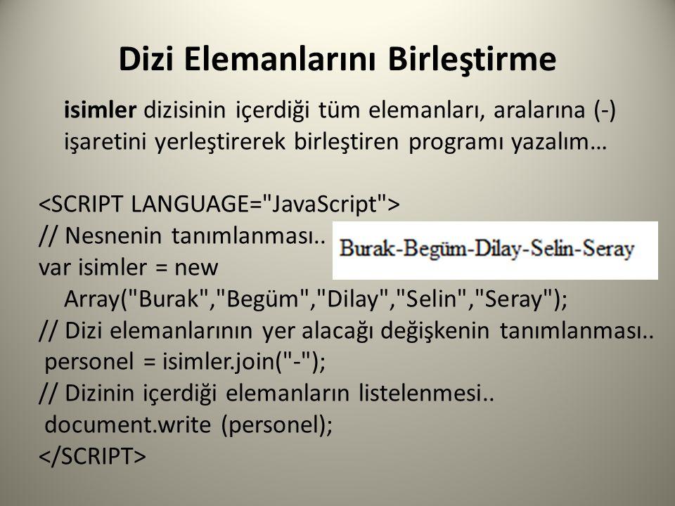 Dizi Elemanlarını Birleştirme isimler dizisinin içerdiği tüm elemanları, aralarına (-) işaretini yerleştirerek birleştiren programı yazalım… // Nesnenin tanımlanması..