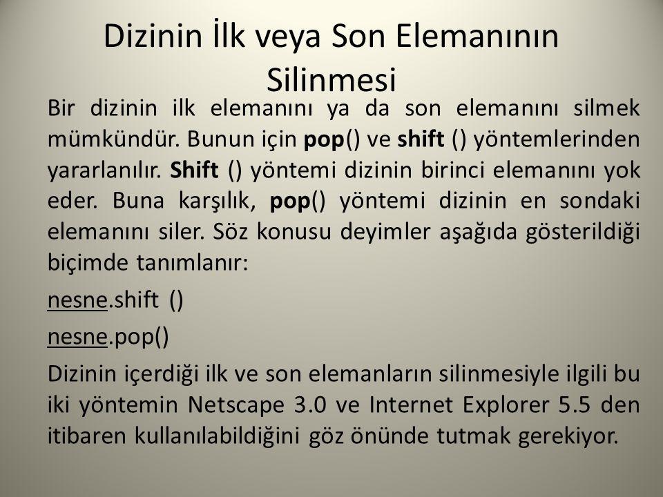 Dizinin İlk veya Son Elemanının Silinmesi Bir dizinin ilk elemanını ya da son elemanını silmek mümkündür.