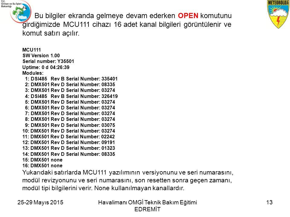 25-29 Mayıs 2015Havalimanı OMGİ Teknik Bakım Eğitimi EDREMİT 13 Bu bilgiler ekranda gelmeye devam ederken OPEN komutunu girdiğimizde MCU111 cihazı 16 adet kanal bilgileri görüntülenir ve komut satırı açılır.