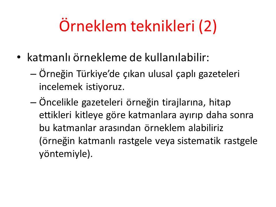 Örneklem teknikleri (2) katmanlı örnekleme de kullanılabilir: – Örneğin Türkiye'de çıkan ulusal çaplı gazeteleri incelemek istiyoruz.