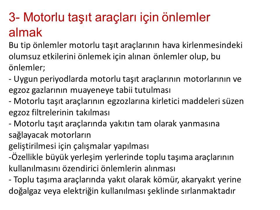 3- Motorlu taşıt araçları için önlemler almak Bu tip önlemler motorlu taşıt araçlarının hava kirlenmesindeki olumsuz etkilerini önlemek için alınan ön