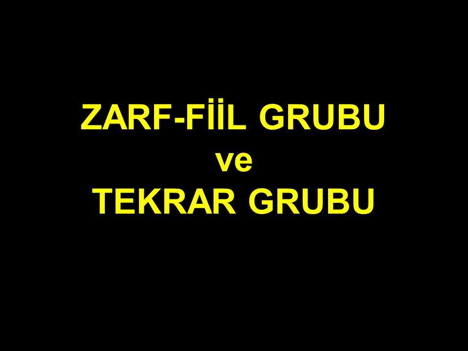 ZARF-FİİL GRUBU ve TEKRAR GRUBU