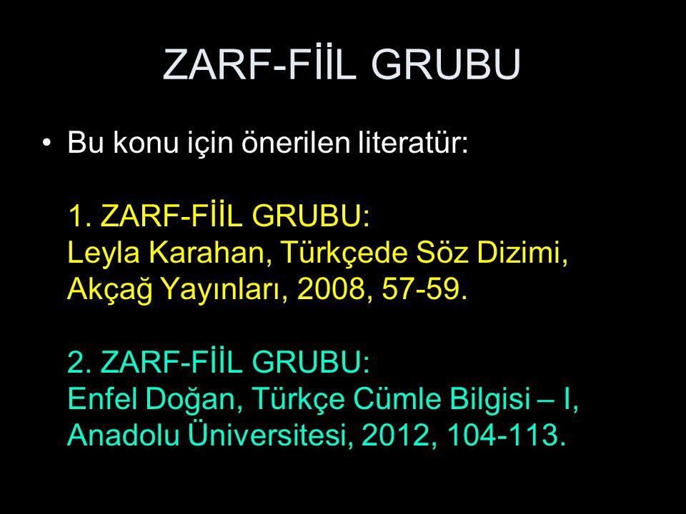 ZARF-FİİL GRUBU Bu konu için önerilen literatür: 1. ZARF-FİİL GRUBU: Leyla Karahan, Türkçede Söz Dizimi, Akçağ Yayınları, 2008, 57-59. 2. ZARF-FİİL GR