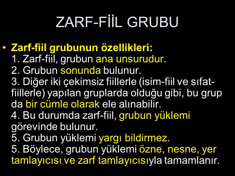 ZARF-FİİL GRUBU Zarf-fiil grubunun özellikleri: 1. Zarf-fiil, grubun ana unsurudur. 2. Grubun sonunda bulunur. 3. Diğer iki çekimsiz fiillerle (isim-f
