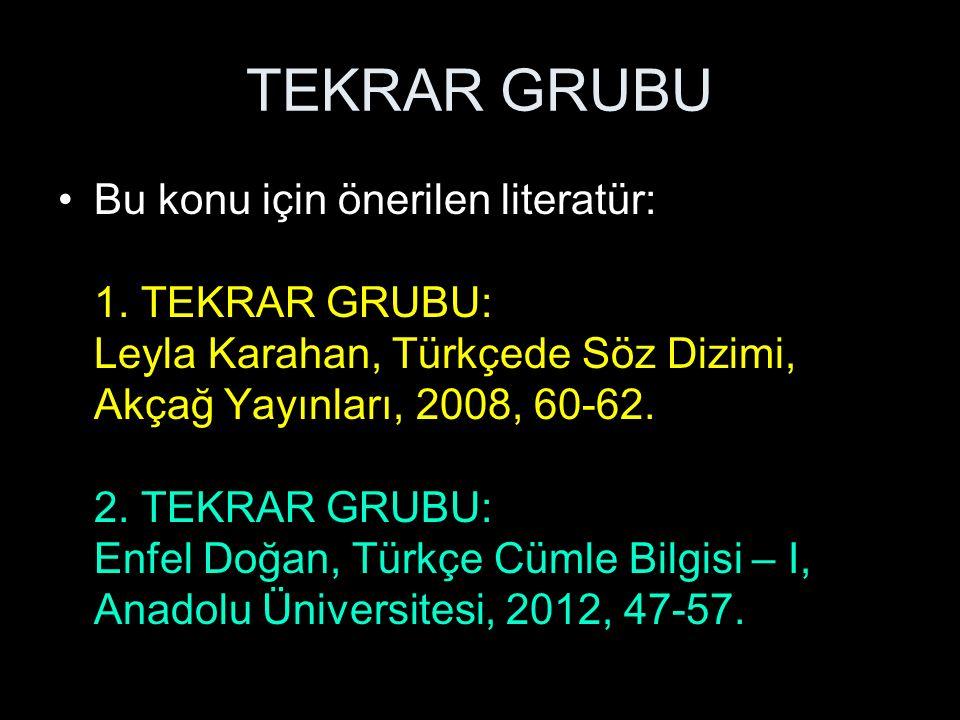 TEKRAR GRUBU Bu konu için önerilen literatür: 1. TEKRAR GRUBU: Leyla Karahan, Türkçede Söz Dizimi, Akçağ Yayınları, 2008, 60-62. 2. TEKRAR GRUBU: Enfe