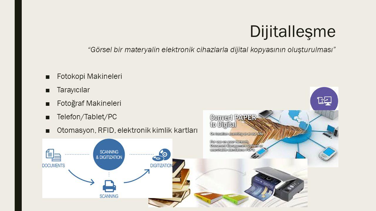 """Dijitalleşme """"Görsel bir materyalin elektronik cihazlarla dijital kopyasının oluşturulması"""" ■Fotokopi Makineleri ■Tarayıcılar ■Fotoğraf Makineleri ■Te"""