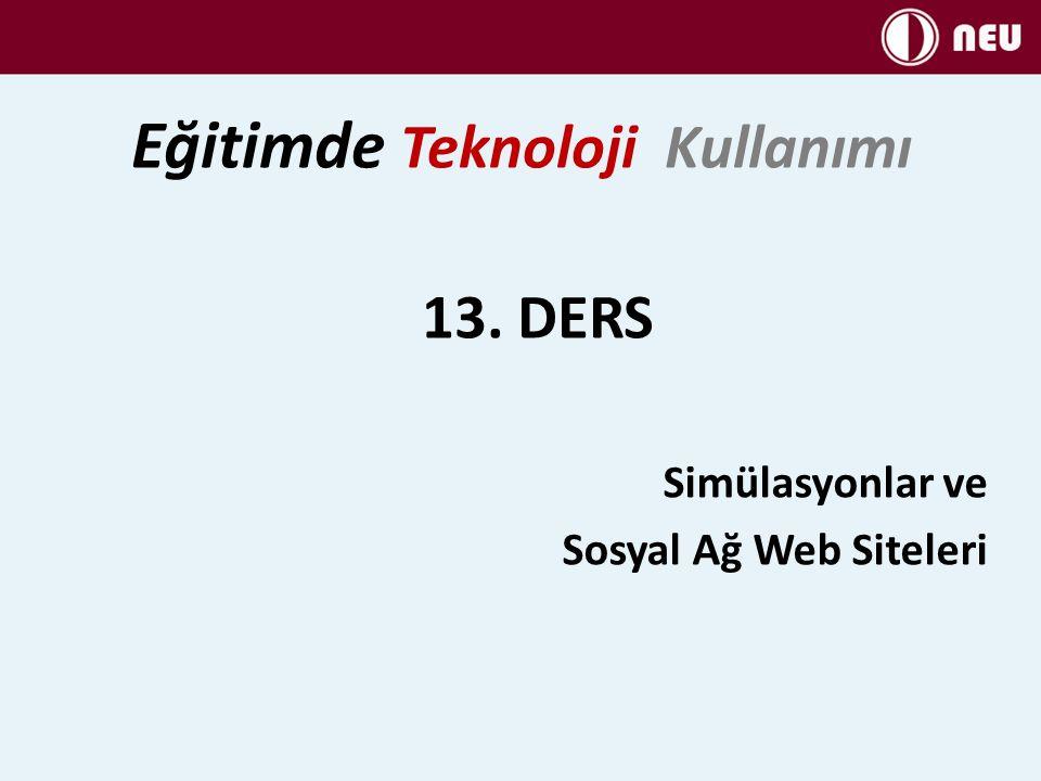 13. DERS Simülasyonlar ve Sosyal Ağ Web Siteleri Eğitimde Teknoloji Kullanımı