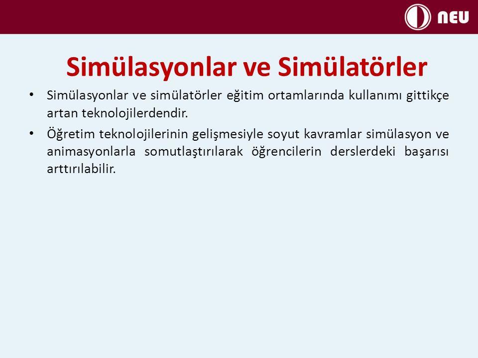 Simülasyonlar ve Simülatörler Simülasyonlar ve simülatörler eğitim ortamlarında kullanımı gittikçe artan teknolojilerdendir. Öğretim teknolojilerinin