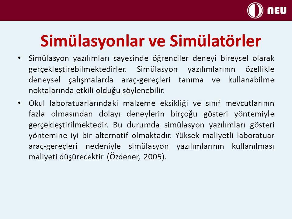 Simülasyonlar ve Simülatörler Simülasyon yazılımları sayesinde öğrenciler deneyi bireysel olarak gerçekleştirebilmektedirler. Simülasyon yazılımlarını