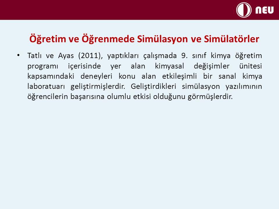 Öğretim ve Öğrenmede Simülasyon ve Simülatörler Bozkurt ve Sarıkoç (2008), gerçek laboratuar materyalleri ile yapılan bir deney yerine, hazırlamış oldukları java simülasyonlarıyla oluşturulan bir sanal laboratuar uygulamasının, öğrenci başarısı üzerine etkisini incelemişlerdir.