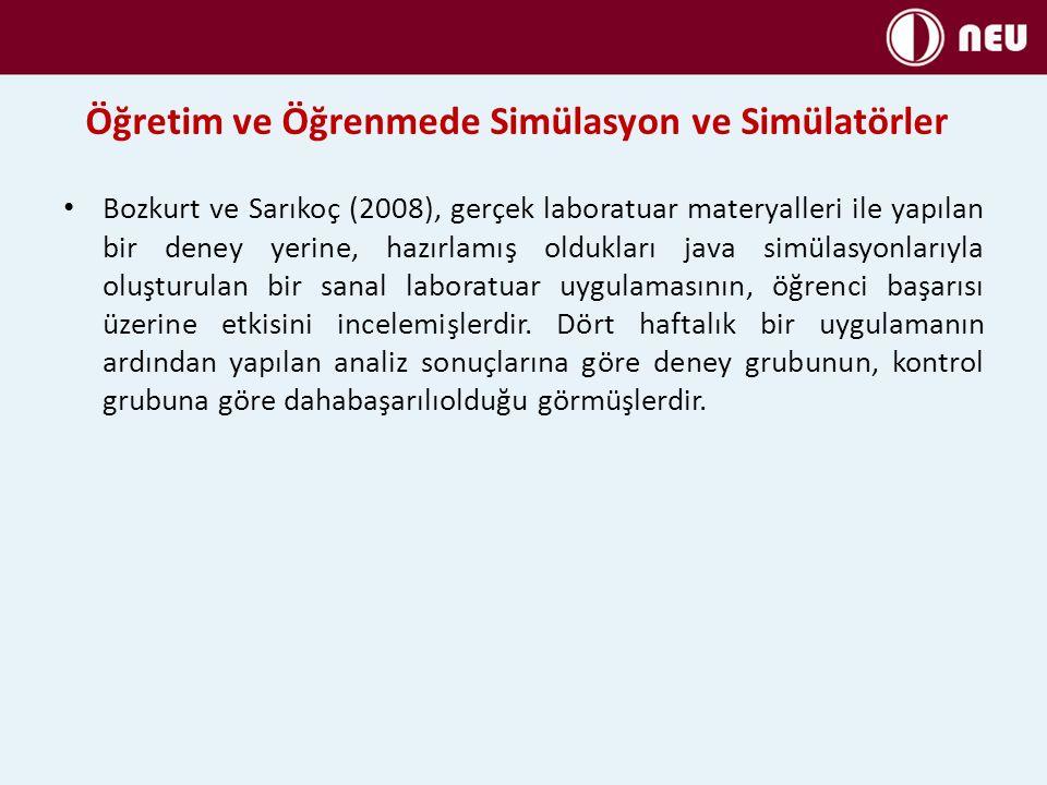 Öğretim ve Öğrenmede Simülasyon ve Simülatörler Bozkurt ve Sarıkoç (2008), gerçek laboratuar materyalleri ile yapılan bir deney yerine, hazırlamış old