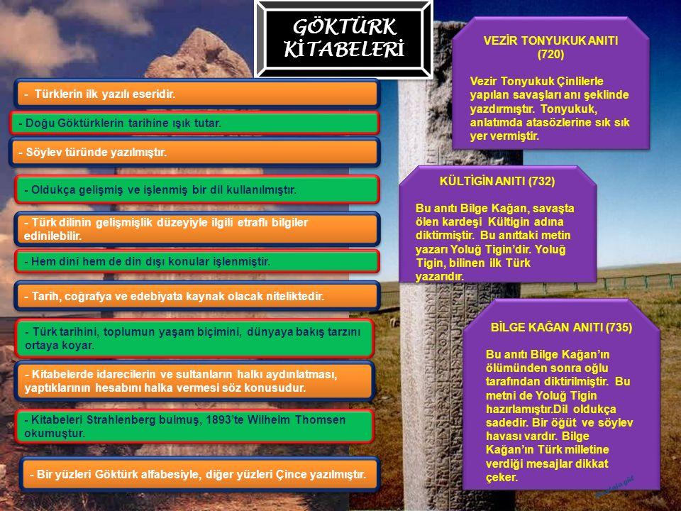 GÖKTÜRK K İ TABELER İ - Türklerin ilk yazılı eseridir. - Doğu Göktürklerin tarihine ışık tutar. - Söylev türünde yazılmıştır. - Oldukça gelişmiş ve iş