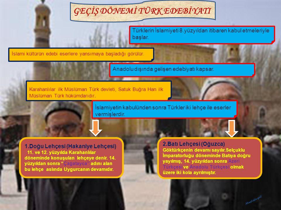 GEÇİŞ DÖNEMİ TÜRK EDEBİYATI Türklerin İslamiyeti 8.yüzyıldan itibaren kabul etmeleriyle başlar. İslami kültürün edebi eserlere yansımaya başladığı gör