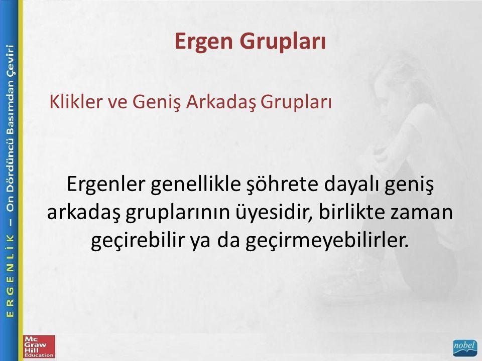 Ergen Grupları Klikler ve Geniş Arkadaş Grupları Ergenler genellikle şöhrete dayalı geniş arkadaş gruplarının üyesidir, birlikte zaman geçirebilir ya da geçirmeyebilirler.