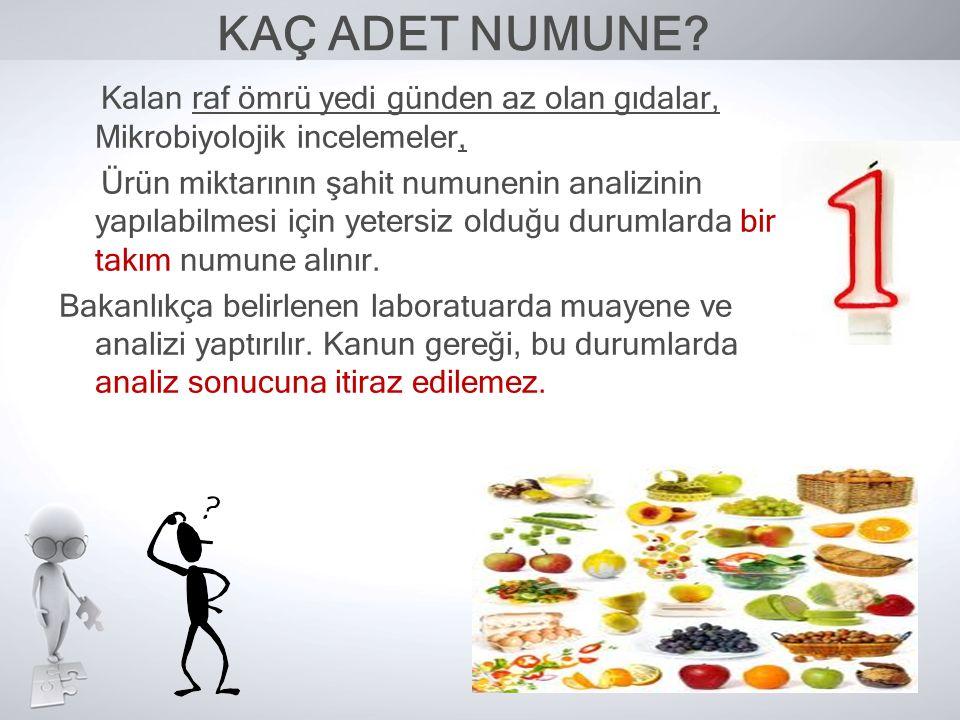 KAÇ ADET NUMUNE? Kalan raf ömrü yedi günden az olan gıdalar, Mikrobiyolojik incelemeler, Ürün miktarının şahit numunenin analizinin yapılabilmesi için