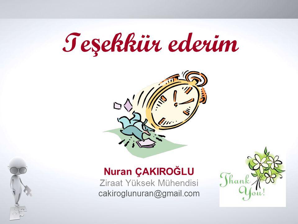 Te ş ekkür ederim Nuran ÇAKIROĞLU Ziraat Yüksek Mühendisi cakiroglunuran@gmail.com