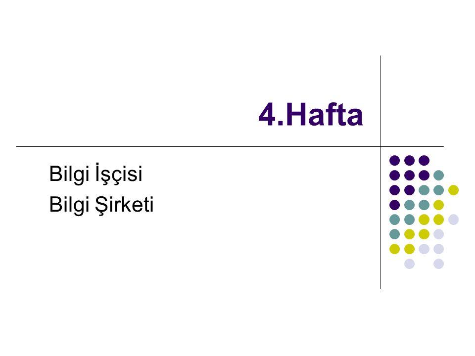 4.Hafta Bilgi İşçisi Bilgi Şirketi