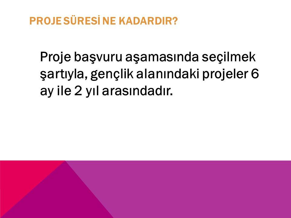 PROJE SÜRESİ NE KADARDIR.