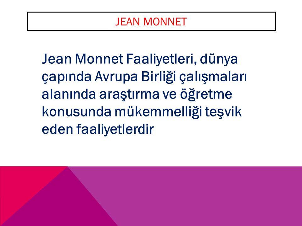 JEAN MONNET Jean Monnet Faaliyetleri, dünya çapında Avrupa Birliği çalışmaları alanında araştırma ve öğretme konusunda mükemmelliği teşvik eden faaliyetlerdir