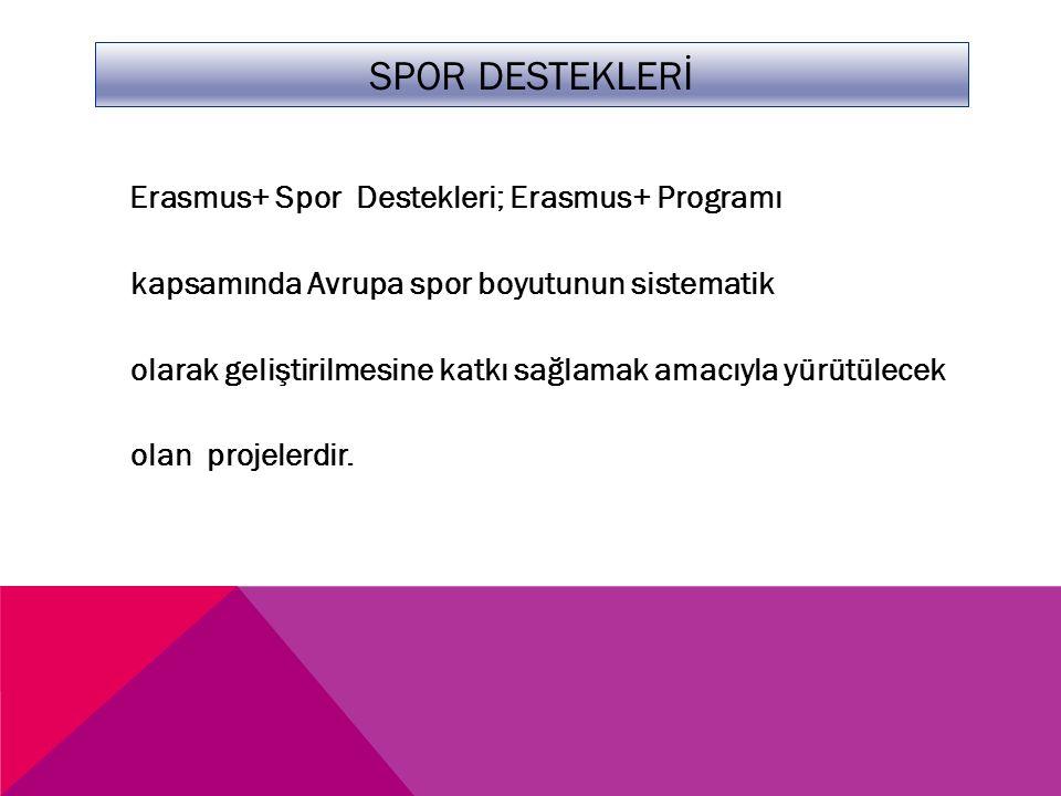 SPOR DESTEKLERİ Erasmus+ Spor Destekleri; Erasmus+ Programı kapsamında Avrupa spor boyutunun sistematik olarak geliştirilmesine katkı sağlamak amacıyla yürütülecek olan projelerdir.