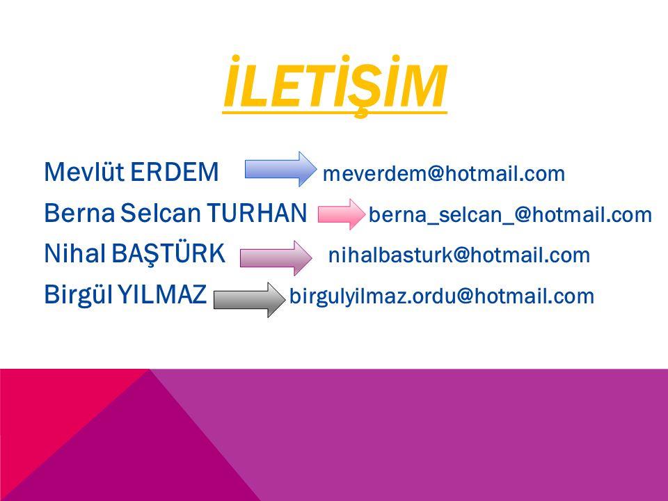 İLETİŞİM Mevlüt ERDEM meverdem@hotmail.com Berna Selcan TURHAN berna_selcan_@hotmail.com Nihal BAŞTÜRK nihalbasturk@hotmail.com Birgül YILMAZ birgulyilmaz.ordu@hotmail.com