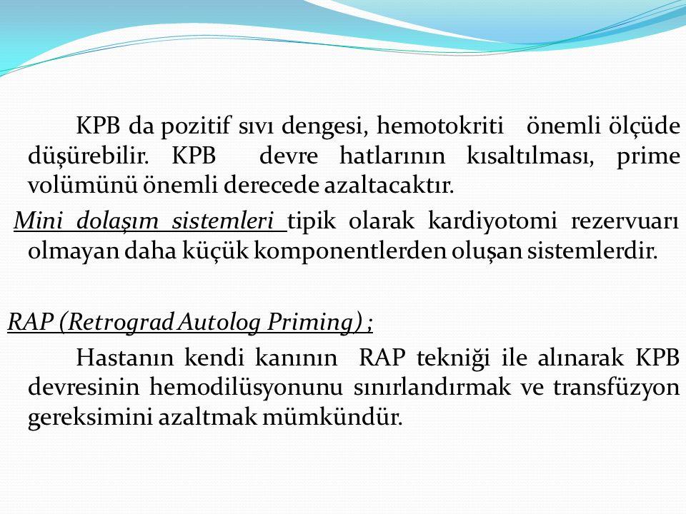 KPB da pozitif sıvı dengesi, hemotokriti önemli ölçüde düşürebilir. KPB devre hatlarının kısaltılması, prime volümünü önemli derecede azaltacaktır. Mi