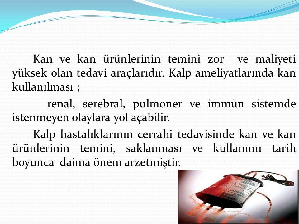 Kan ve kan ürünlerinin temini zor ve maliyeti yüksek olan tedavi araçlarıdır. Kalp ameliyatlarında kan kullanılması ; renal, serebral, pulmoner ve imm